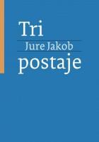 Jure Jakob - Tri postaje (ponatis)