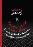 Bożena Tokarz: Med destrukcijo in konstrukcijo