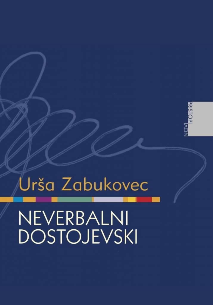Urša Zabukovec: Neverbalni Dostojevski