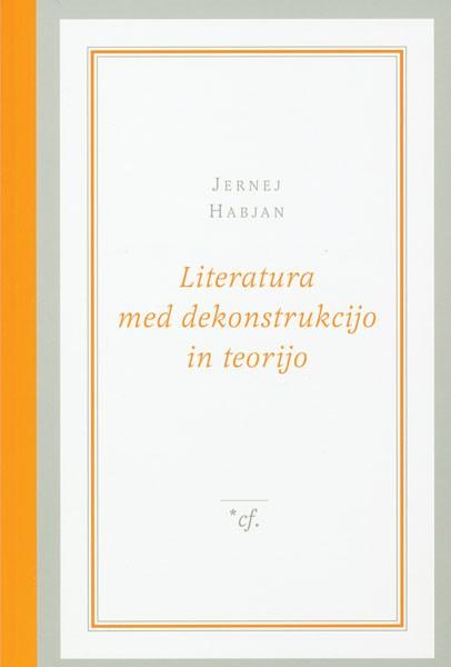 Jernej Habjan, Literatura med dekonstrukcijo in teorijo