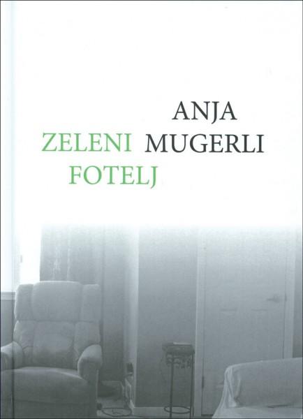 Anja Mugerli, Zeleni fotelj. Maribor: Litera, 2015.