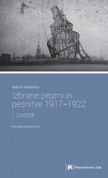 Velimir Hlebnikov, Izbrane pesmi in pesnitve 1917-1920; I. zvezek