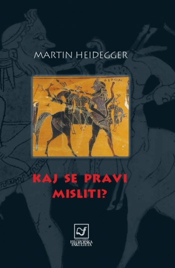 Martin Heidegger - Kaj se pravi misliti?