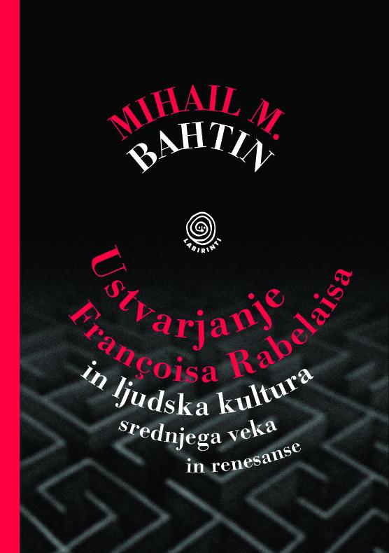 Mihail M. Bahtin: Ustvarjanje Françoisa Rabelaisa in ljudska kultura srednjega veka in renesanse