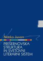 Marko Juvan - Prešernovska struktura in svetovni literarni sistem