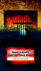 Ángel Lázaro Santiesteban Prats: Luna, kos kruha, mrlič