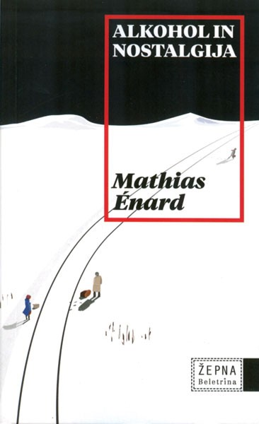 Mathias Énard - Alkohol in nostalgija