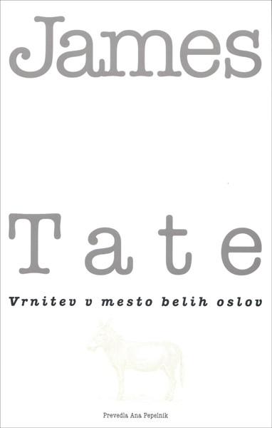 James Tate - Vrnitev v mesto belih oslov