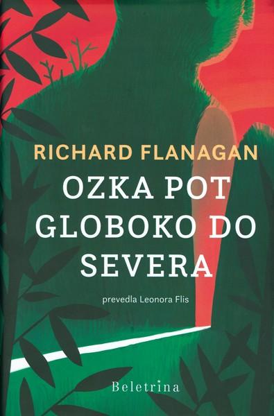 Richard Flanagan - Ozka pot globoko do severa