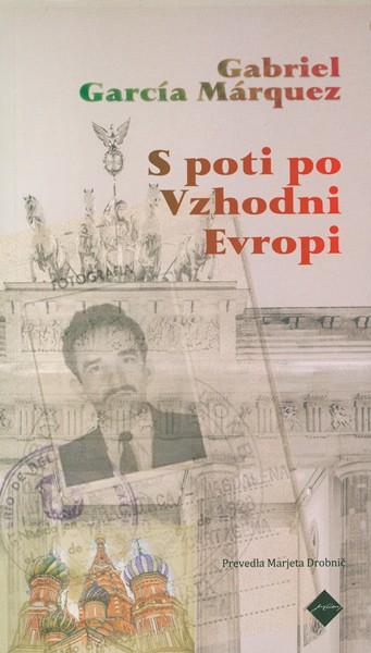 Gabriel García Márquez, S poti po Vzhodni Evropi