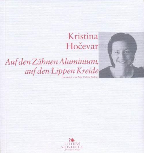 Kristina Hočevar, Auf den Zähnen Aluminium, auf den Lippen Kreide